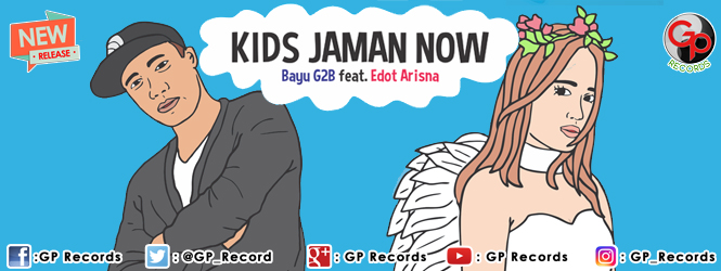 "NEW RELEASE ! BAYU G2B FEAT EDOT ARISNA ""KIDS JAMAN NOW"""